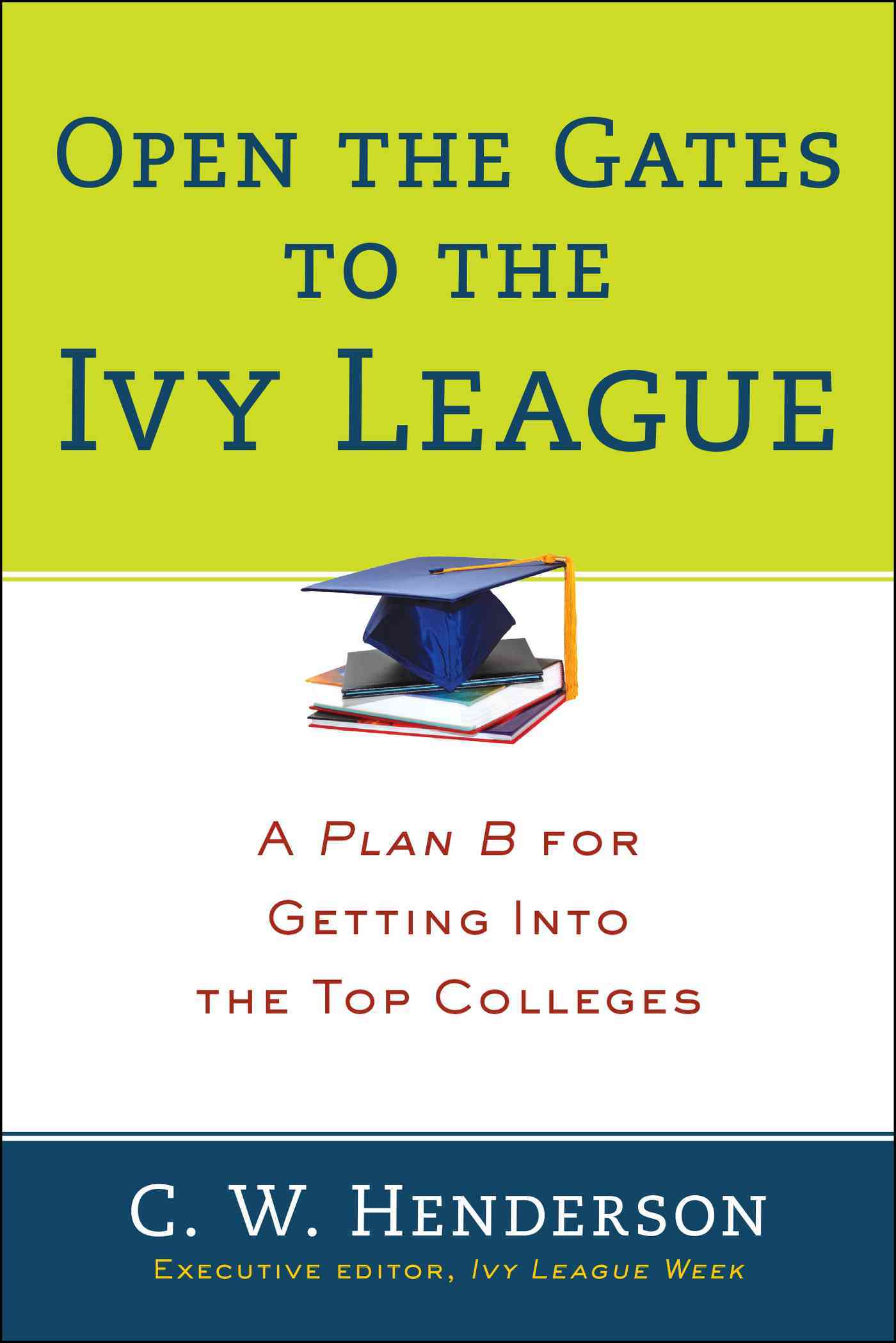 Open the Gates to the Ivy League By Henderson, C. W.