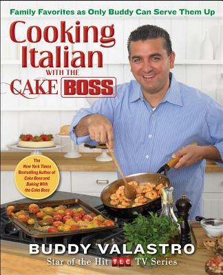 Cooking Italian with the Cake Boss By Valastro, Buddy